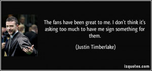 ... asking too much to have me sign something for them. - Justin