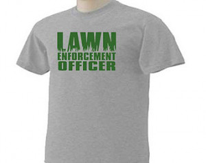 Lawn Enforcement Officer Funny Humo r Lawn Care Mowing Occupation T ...