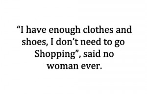 clothes, funny, life, quote, quotes, shoes, shopping, woman