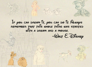 If you can dream it, you can do it. Always remember that this whole ...