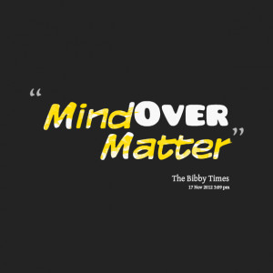 Showing Gallery For Mind Over Matter Quotes