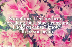 ... , but I stay strong and I hold on 'cause I know I'll see you again