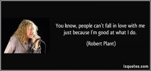 You know, people can't fall in love with me just because I'm good at ...