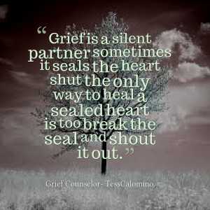Quotes Picture: grief is a silent partner sometimes it seals the heart ...