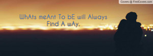WhAts meAnt To bE will Always Find A wAy Profile Facebook Covers
