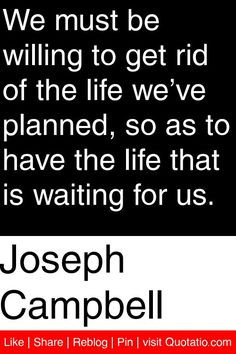 Joseph Campbell Quotes We Must Be Willing