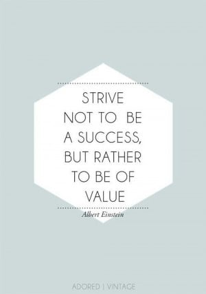Be of value in whatever you do...