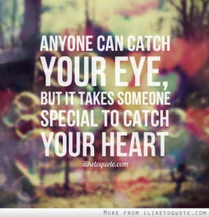 , My Quotes / Anyone can catch your eye, but it takes someone special ...