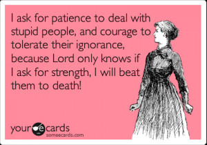 Ignorant People Ecards Deal with stupid people,