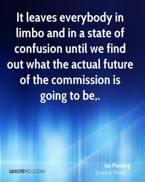 Ian Fleming - It leaves everybody in limbo and in a state of confusion ...