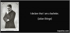 declare that I am a bachelor. - Julian Eltinge