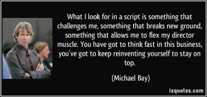 What I look for in a script is something that challenges me, something ...