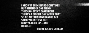 ... NO MATTER HOW HARD IT GETSTICK YOUR CHEST OUTKEEP YA HEAD UP