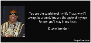 ... the apple of my eye, Forever you'll stay in my heart. - Stevie Wonder