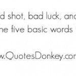 ... luck good shot funny quotes bad luck do not worry funny bad luck quote