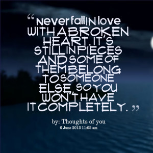 Quotes Picture: never fall in love with a broken heart it's still in ...