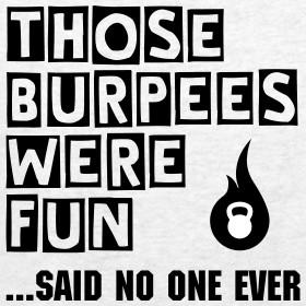 Design ~ Those Burpees Were Fun... said no one ever - Men's T-Shirt