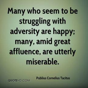 Many who seem to be struggling with adversity are happy; many, amid ...