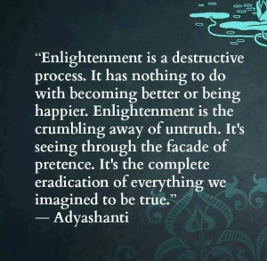 Adyashanti quote on enlightenment. Have you all noticed this? I have ...
