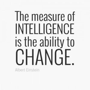 ... intelligence is the ability to change.