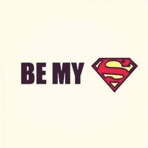 Be my superman