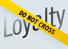 If loyalty is defined as being faithful to a cause, ideal, custom ...