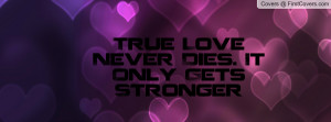 Love Quote True Never Dies