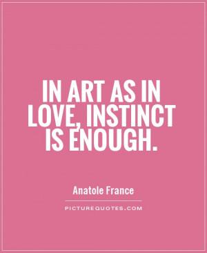 Art Quotes Instinct Quotes Anatole France Quotes