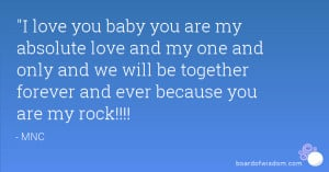 love you baby you are my absolute love and my one and only and