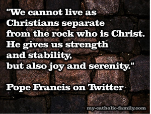 We Cannot Live as Christians Separate from the Rock Who is Christ