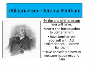 Lesson 2 utilitarianism – jeremy bentham
