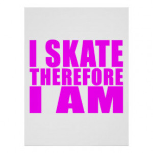 Funny Girl Skaters Quotes : I Skate Therefore I am Poster
