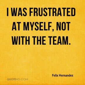 Felix Hernandez - I was frustrated at myself, not with the team.