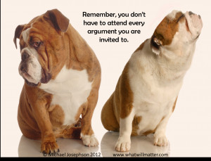 QUOTE: Remember, you don't have to attend every argument you are ...