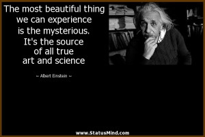 ... is the mysterious. It's the source of all true art and science