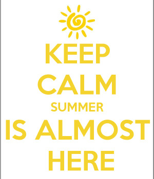 Keep calm summer is almost here sayings