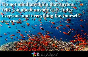 Do not mind anything that anyone tells you about anyone else. Judge ...