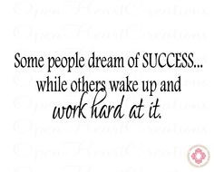 Quote - Some People Dream of Success while others wake up and work ...