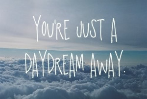 daydream away you're just a daydream away love quote love image love ...