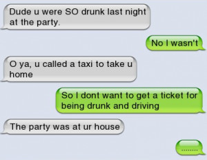 Epic text – Dude you were so drunk