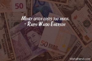 money Money often costs too much