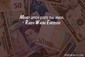 money Money often costs too much