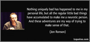Nothing uniquely bad has happened to me in my personal life, but all ...