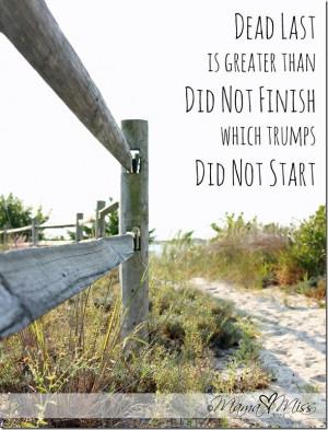 ... finish line! :) motivational monday: Quote Art {dead last} @