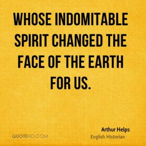 Arthur Helps - Whose indomitable spirit changed the face of the earth ...