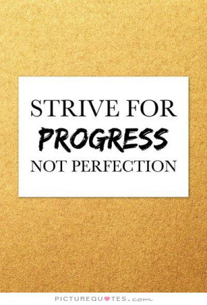 Quotes Perfection Quotes Imperfection Quotes Progress Quotes ...