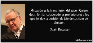 ... les doy la posición de jefe de cocina o de director. (Alain Ducasse