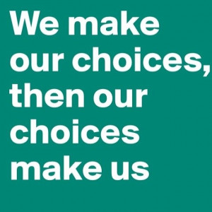 We make our choices then our choices make us quotes quote ...