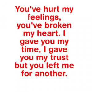 -my-feelings-youve-broken-my-heart-i-gave-you-my-time-i-gave-you-my ...