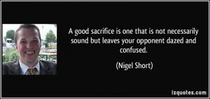 good sacrifice is one that is not necessarily sound but leaves your ...